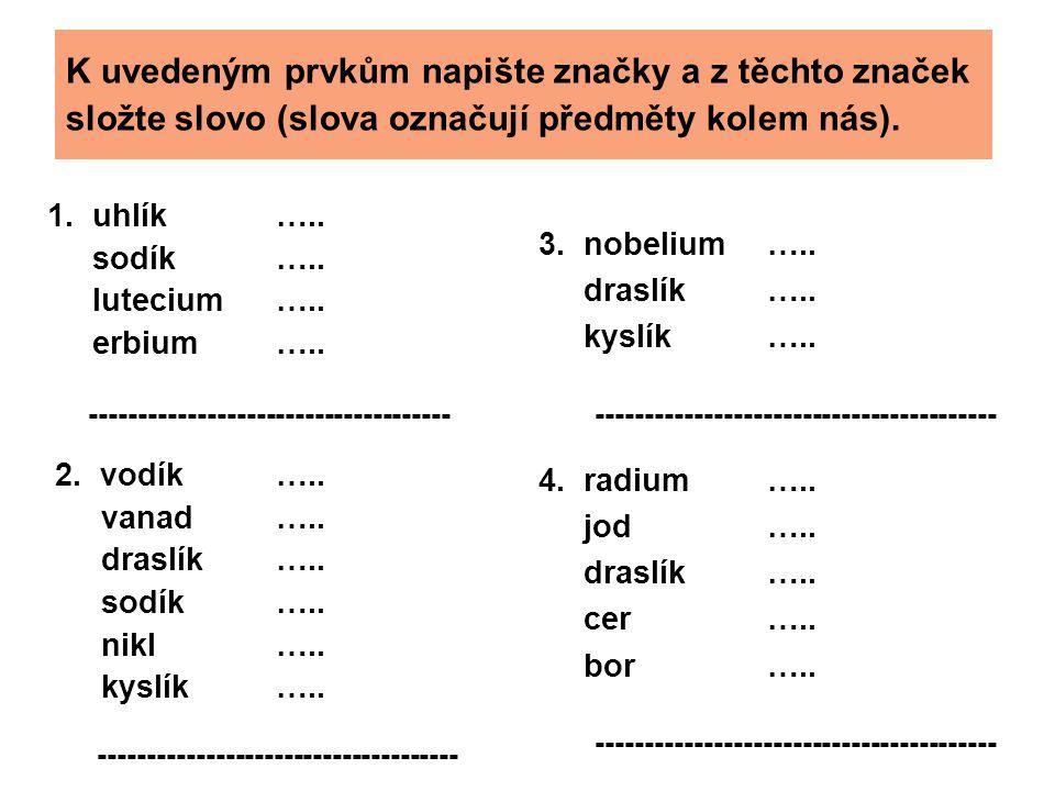K uvedeným prvkům napište značky a z těchto značek složte slovo (slova označují předměty kolem nás).