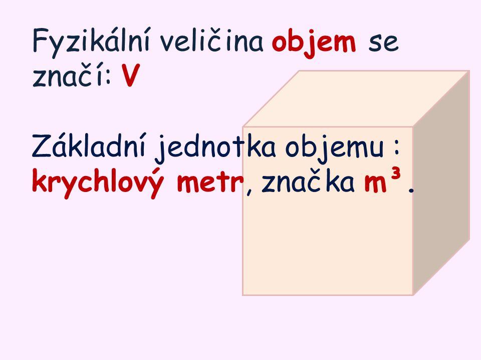 Fyzikální veličina objem se značí: V