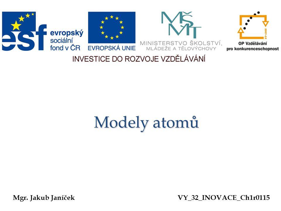 Modely atomů Mgr. Jakub Janíček VY_32_INOVACE_Ch1r0115