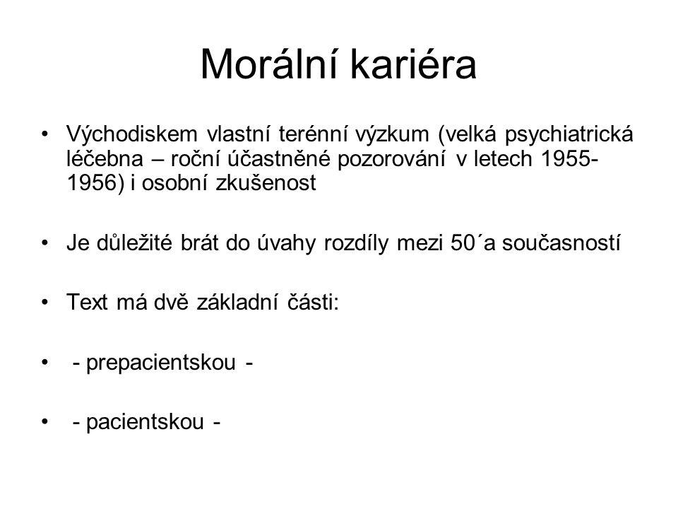 Morální kariéra Východiskem vlastní terénní výzkum (velká psychiatrická léčebna – roční účastněné pozorování v letech 1955-1956) i osobní zkušenost.