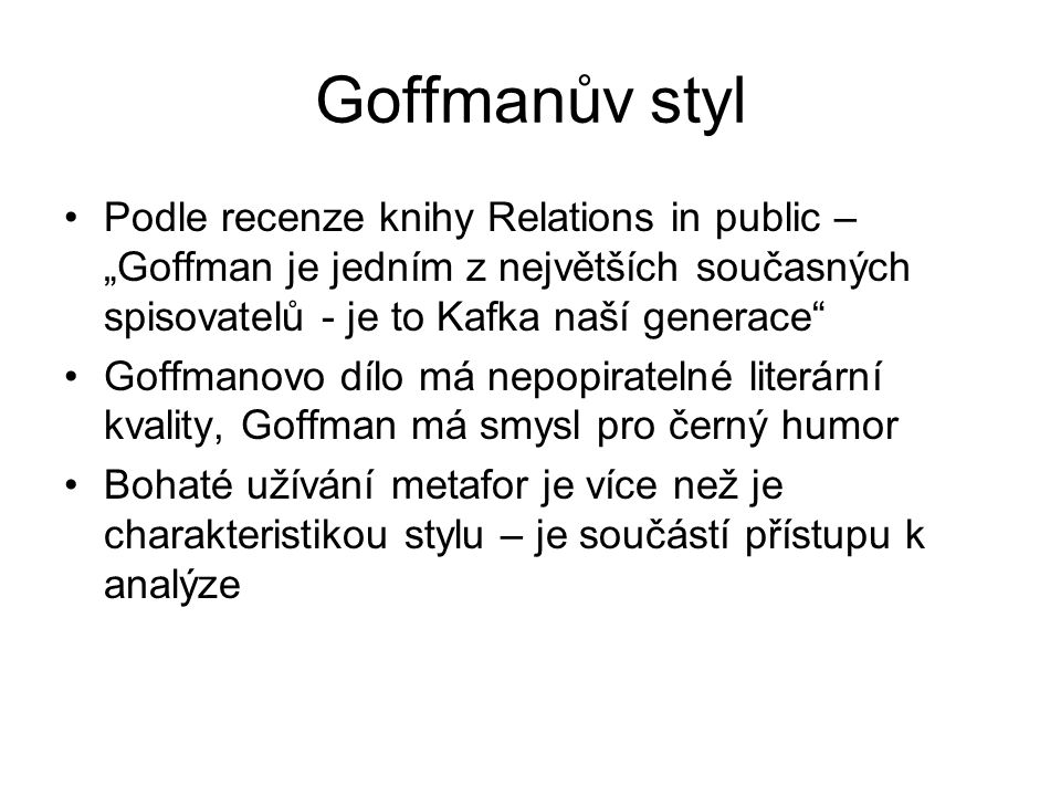 """Goffmanův styl Podle recenze knihy Relations in public – """"Goffman je jedním z největších současných spisovatelů - je to Kafka naší generace"""
