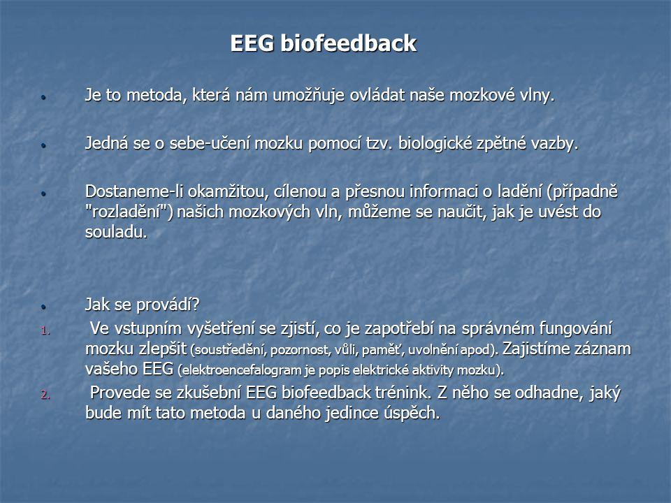 EEG biofeedback Je to metoda, která nám umožňuje ovládat naše mozkové vlny. Jedná se o sebe-učení mozku pomocí tzv. biologické zpětné vazby.