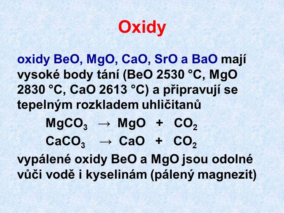 Oxidy oxidy BeO, MgO, CaO, SrO a BaO mají vysoké body tání (BeO 2530 °C, MgO 2830 °C, CaO 2613 °C) a připravují se tepelným rozkladem uhličitanů.