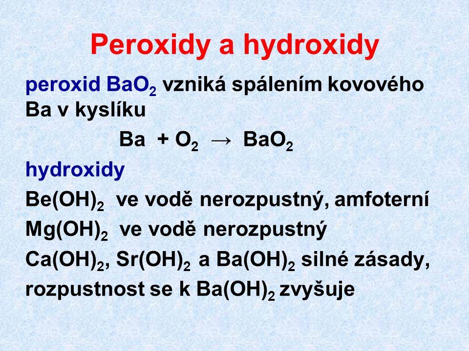 Peroxidy a hydroxidy peroxid BaO2 vzniká spálením kovového Ba v kyslíku. Ba + O2 → BaO2. hydroxidy.