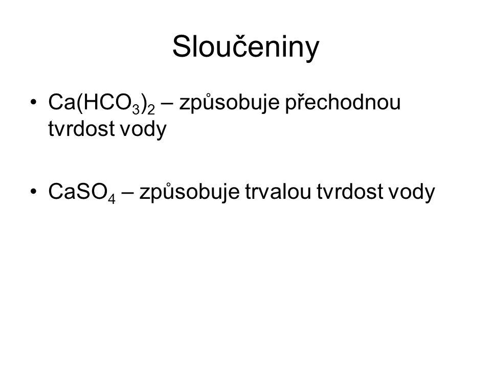 Sloučeniny Ca(HCO3)2 – způsobuje přechodnou tvrdost vody