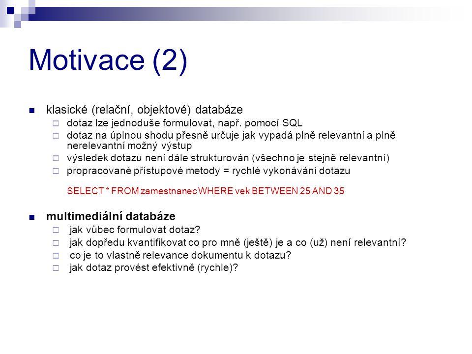 Motivace (2) klasické (relační, objektové) databáze