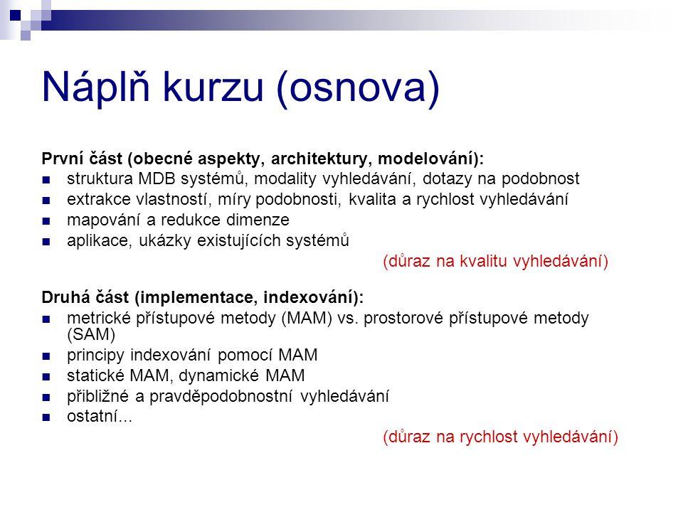 Náplň kurzu (osnova) První část (obecné aspekty, architektury, modelování): struktura MDB systémů, modality vyhledávání, dotazy na podobnost.