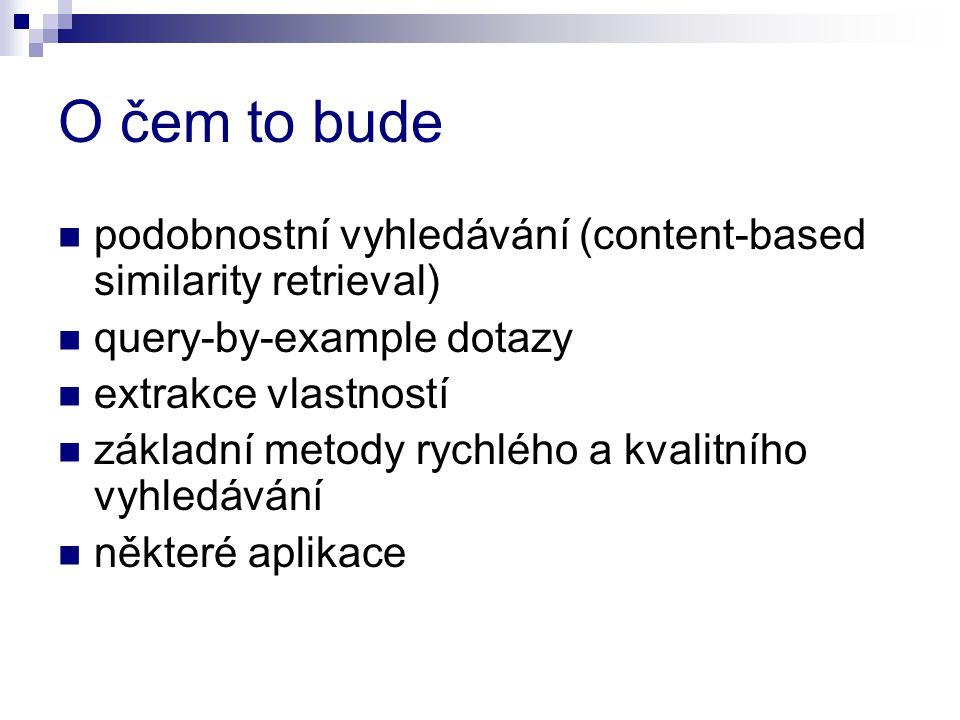 O čem to bude podobnostní vyhledávání (content-based similarity retrieval) query-by-example dotazy.