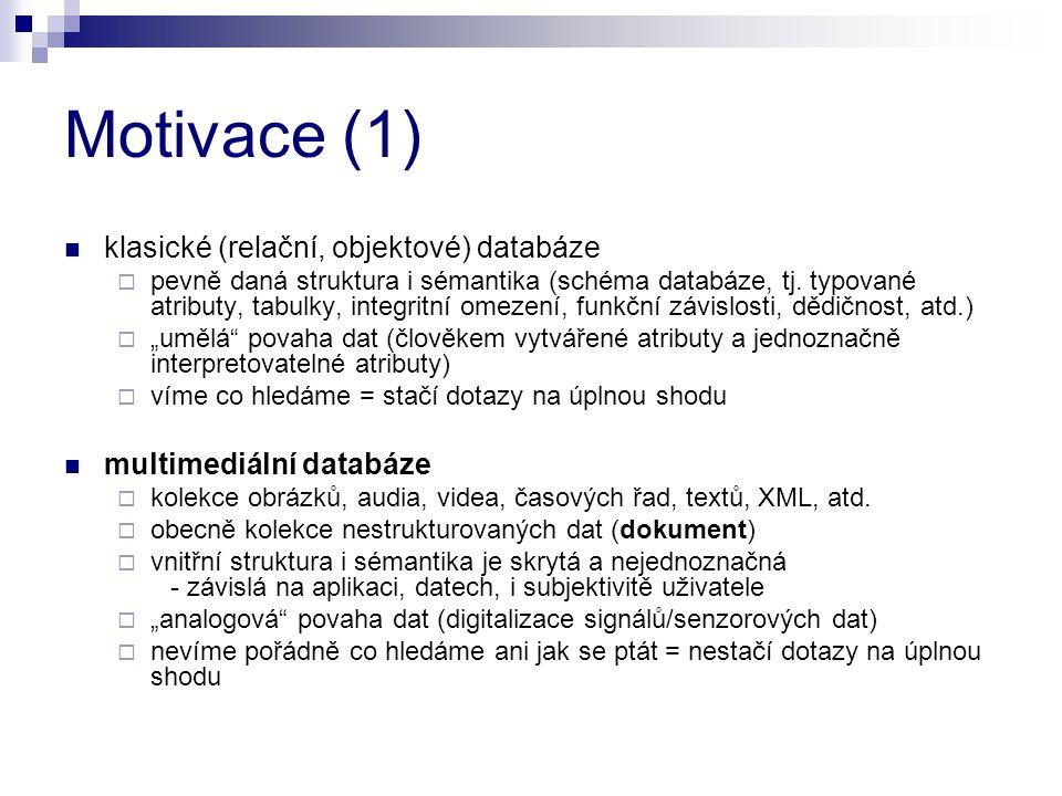 Motivace (1) klasické (relační, objektové) databáze