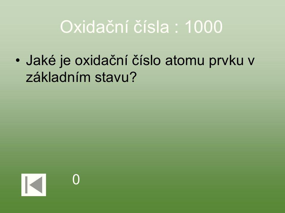 Oxidační čísla : 1000 Jaké je oxidační číslo atomu prvku v základním stavu