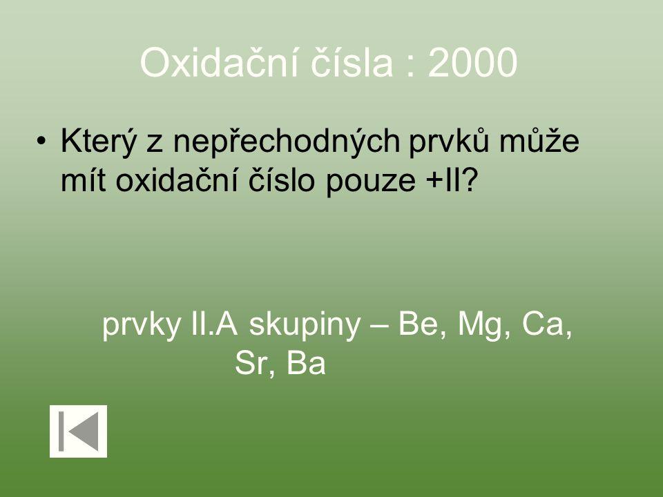 Oxidační čísla : 2000 Který z nepřechodných prvků může mít oxidační číslo pouze +II.