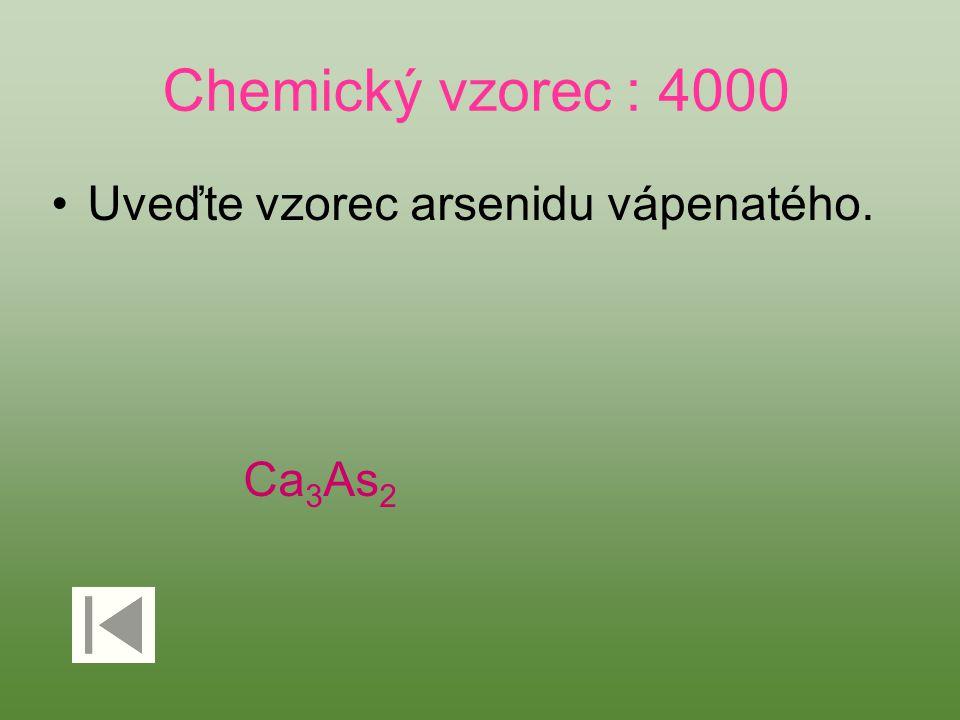 Chemický vzorec : 4000 Uveďte vzorec arsenidu vápenatého. Ca3As2