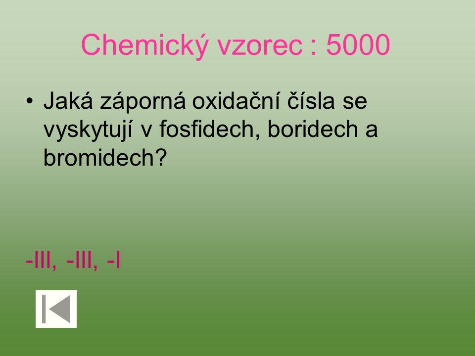 Chemický vzorec : 5000 Jaká záporná oxidační čísla se vyskytují v fosfidech, boridech a bromidech.