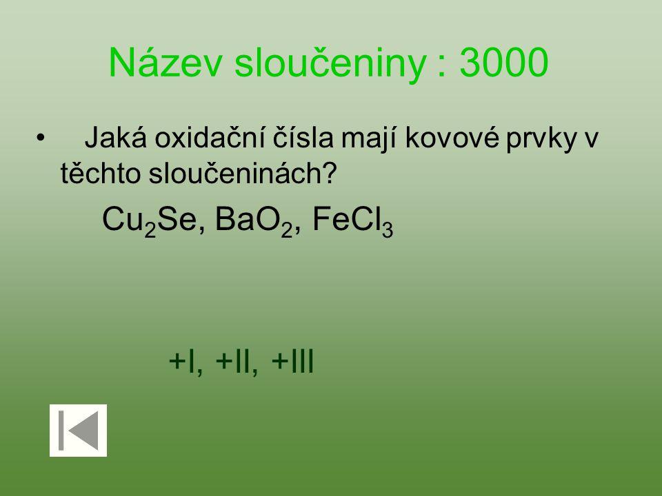 Název sloučeniny : 3000 Cu2Se, BaO2, FeCl3 +I, +II, +III