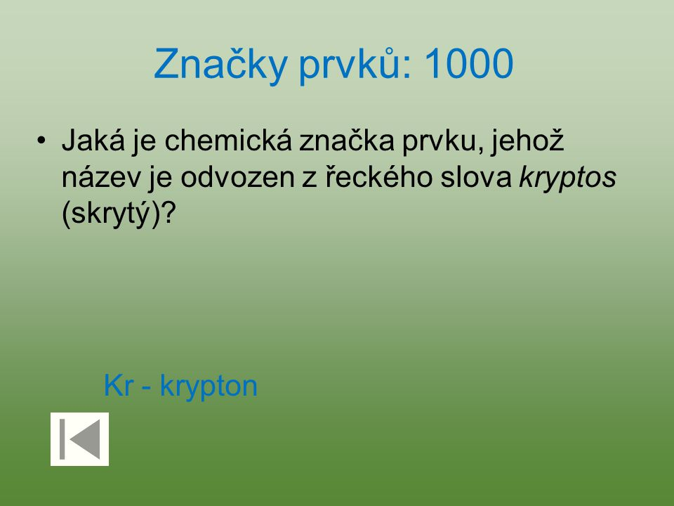 Značky prvků: 1000 Jaká je chemická značka prvku, jehož název je odvozen z řeckého slova kryptos (skrytý)