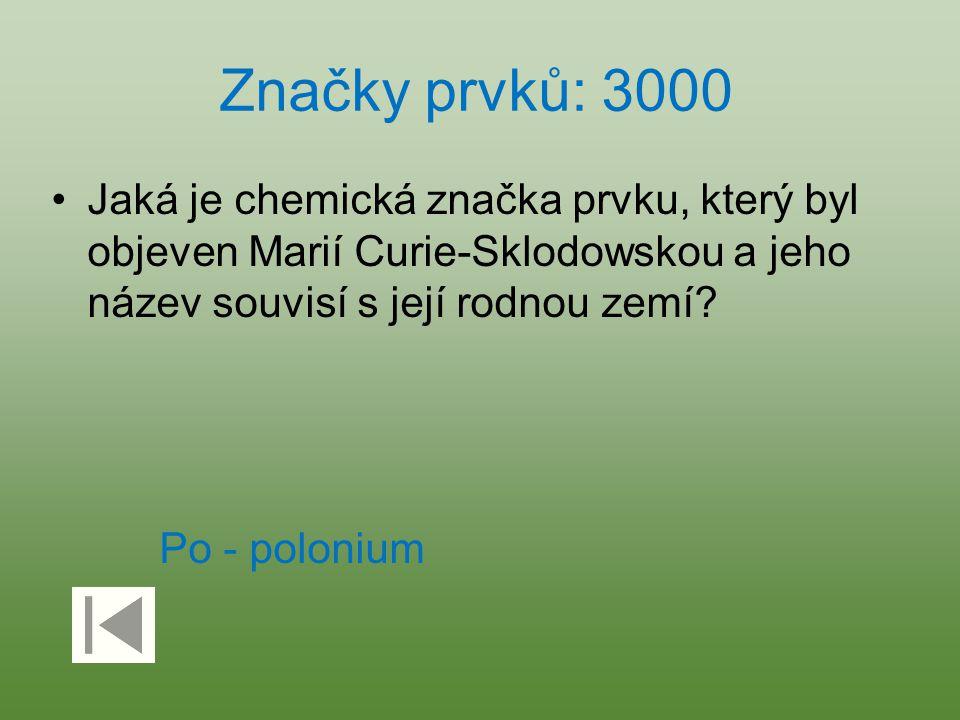 Značky prvků: 3000 Jaká je chemická značka prvku, který byl objeven Marií Curie-Sklodowskou a jeho název souvisí s její rodnou zemí