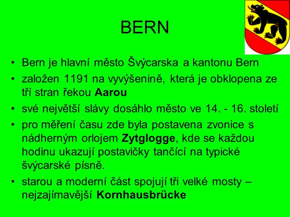 BERN Bern je hlavní město Švýcarska a kantonu Bern