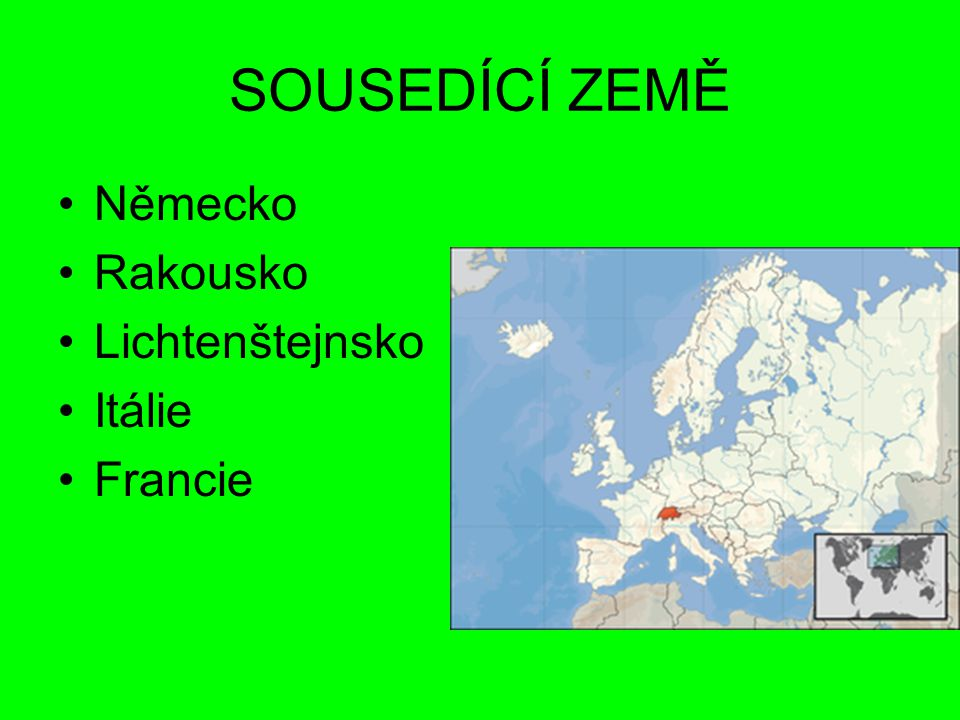 SOUSEDÍCÍ ZEMĚ Německo Rakousko Lichtenštejnsko Itálie Francie