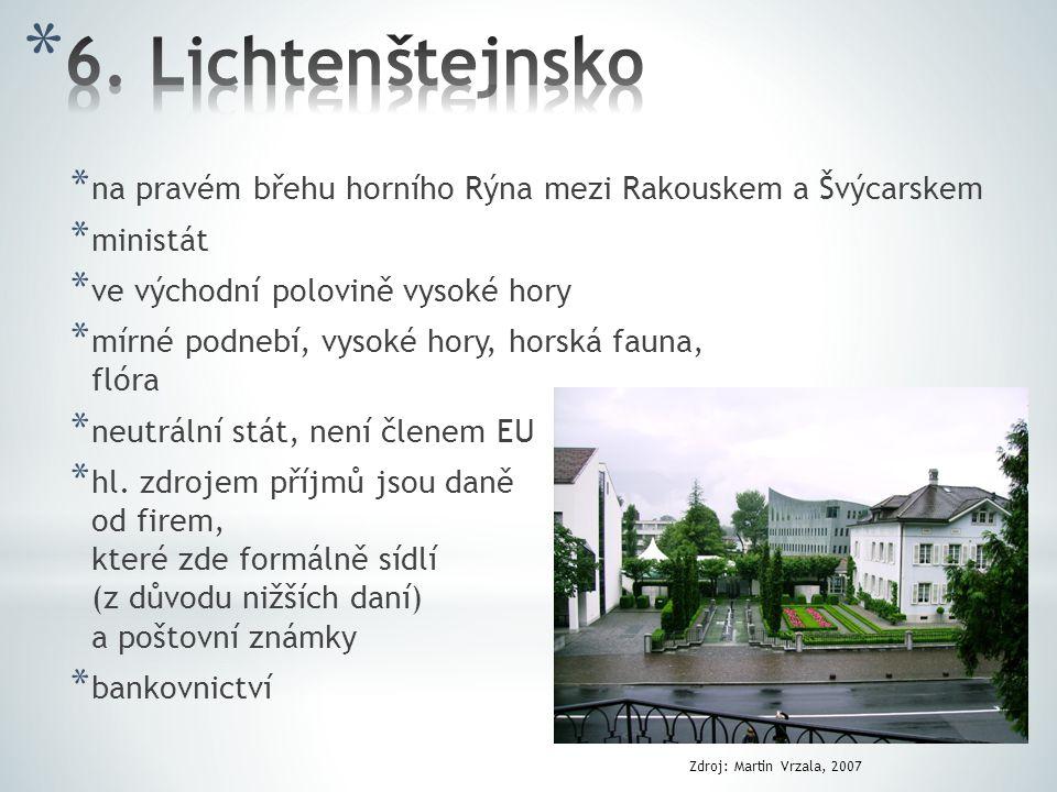 6. Lichtenštejnsko na pravém břehu horního Rýna mezi Rakouskem a Švýcarskem. ministát. ve východní polovině vysoké hory.