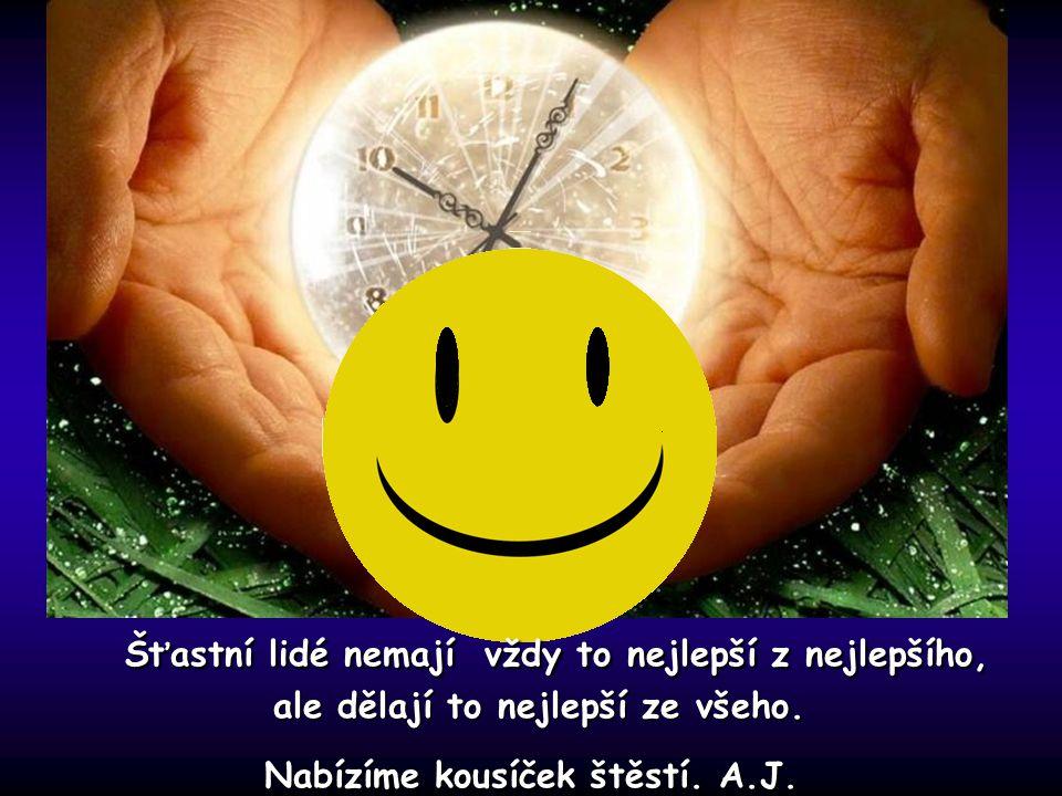 Šťastní lidé nemají vždy to nejlepší z nejlepšího, ale dělají to nejlepší ze všeho.