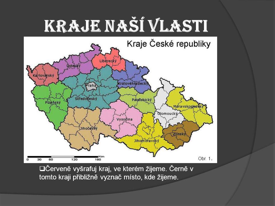 Kraje naší vlasti Obr. 1. Červeně vyšrafuj kraj, ve kterém žijeme.