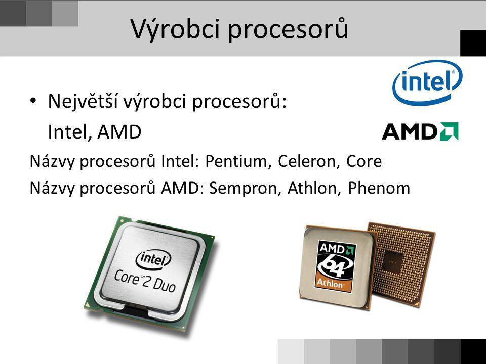 Výrobci procesorů Největší výrobci procesorů: Intel, AMD