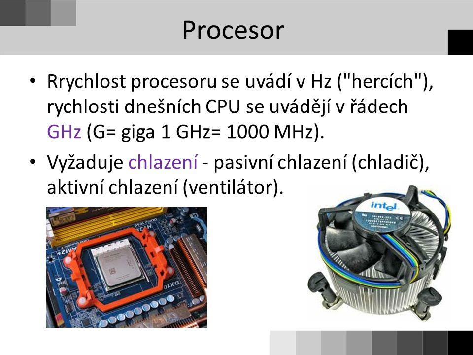 Procesor Rrychlost procesoru se uvádí v Hz ( hercích ), rychlosti dnešních CPU se uvádějí v řádech GHz (G= giga 1 GHz= 1000 MHz).