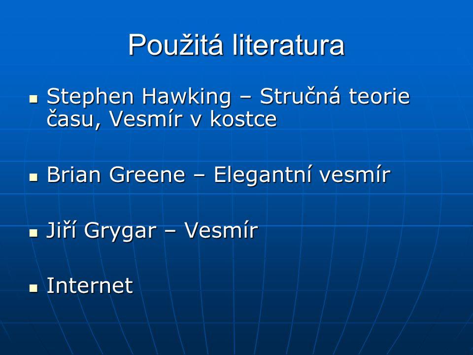 Použitá literatura Stephen Hawking – Stručná teorie času, Vesmír v kostce. Brian Greene – Elegantní vesmír.