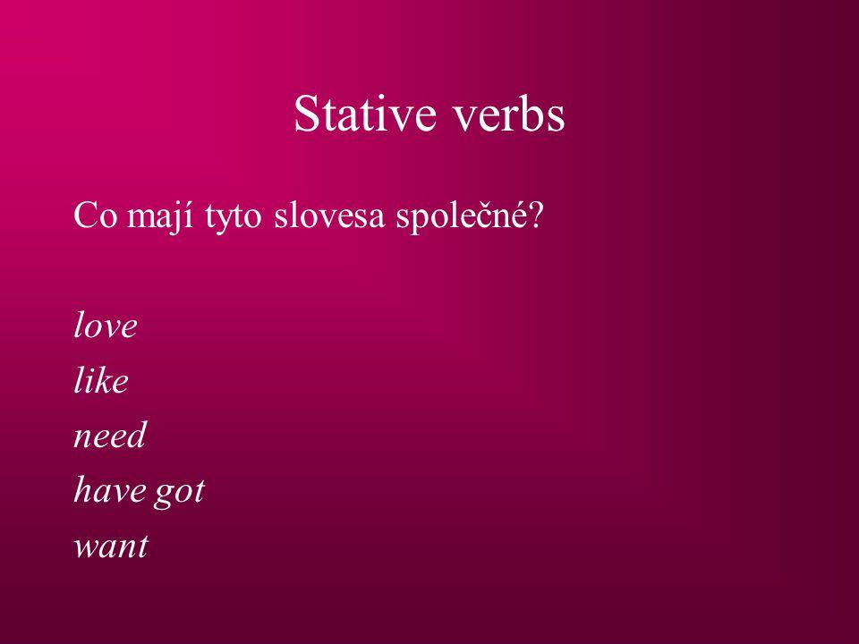 Stative verbs Co mají tyto slovesa společné love like need have got