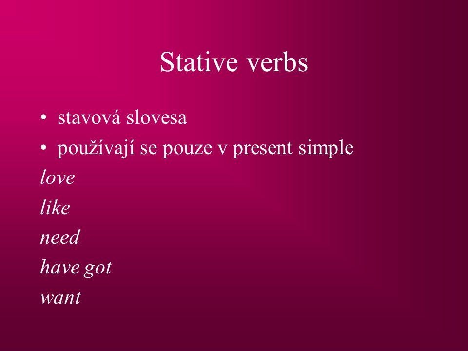 Stative verbs stavová slovesa používají se pouze v present simple love