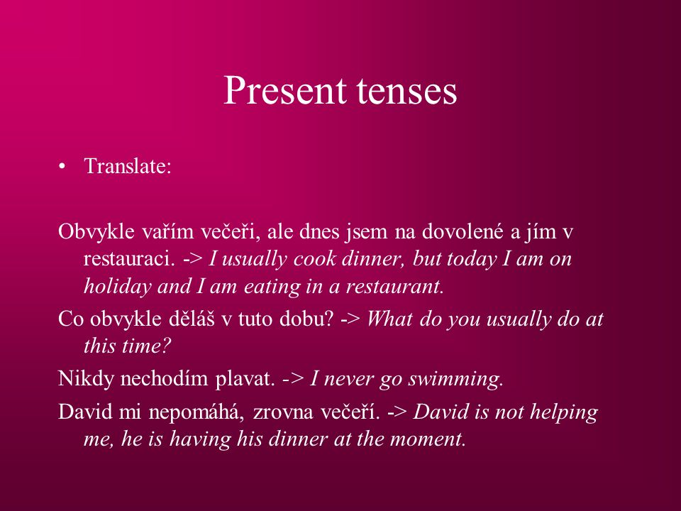 Present tenses Translate: