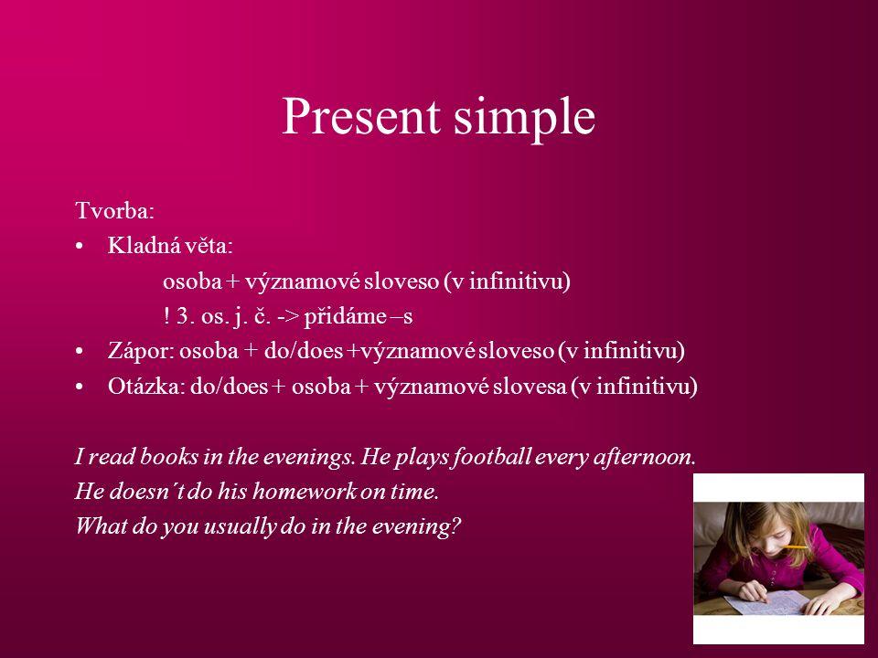 Present simple Tvorba: Kladná věta:
