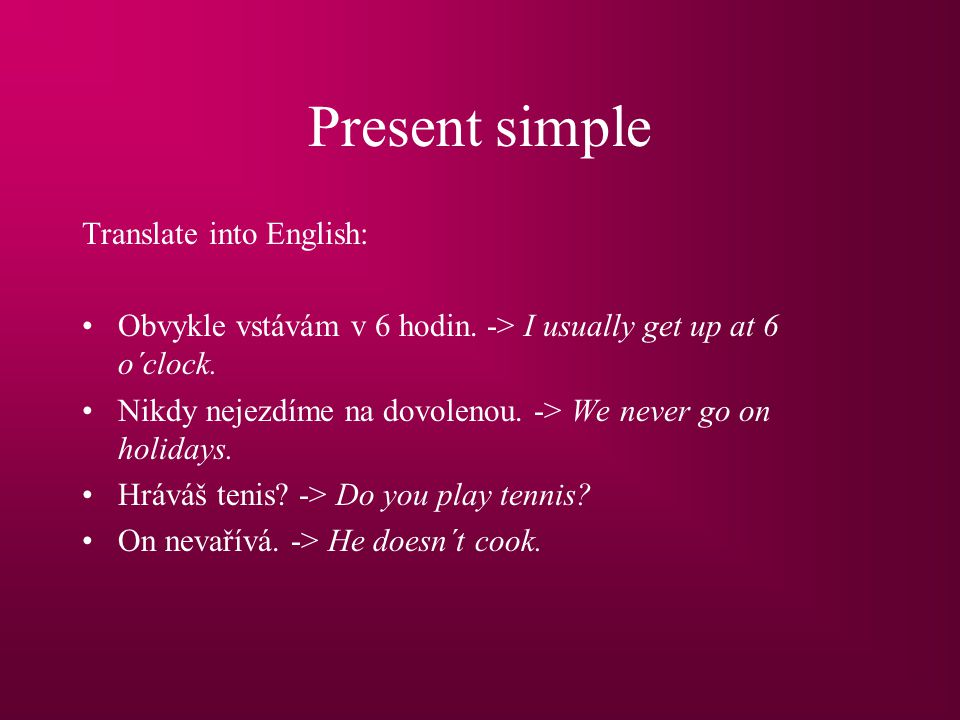 Present simple Translate into English:
