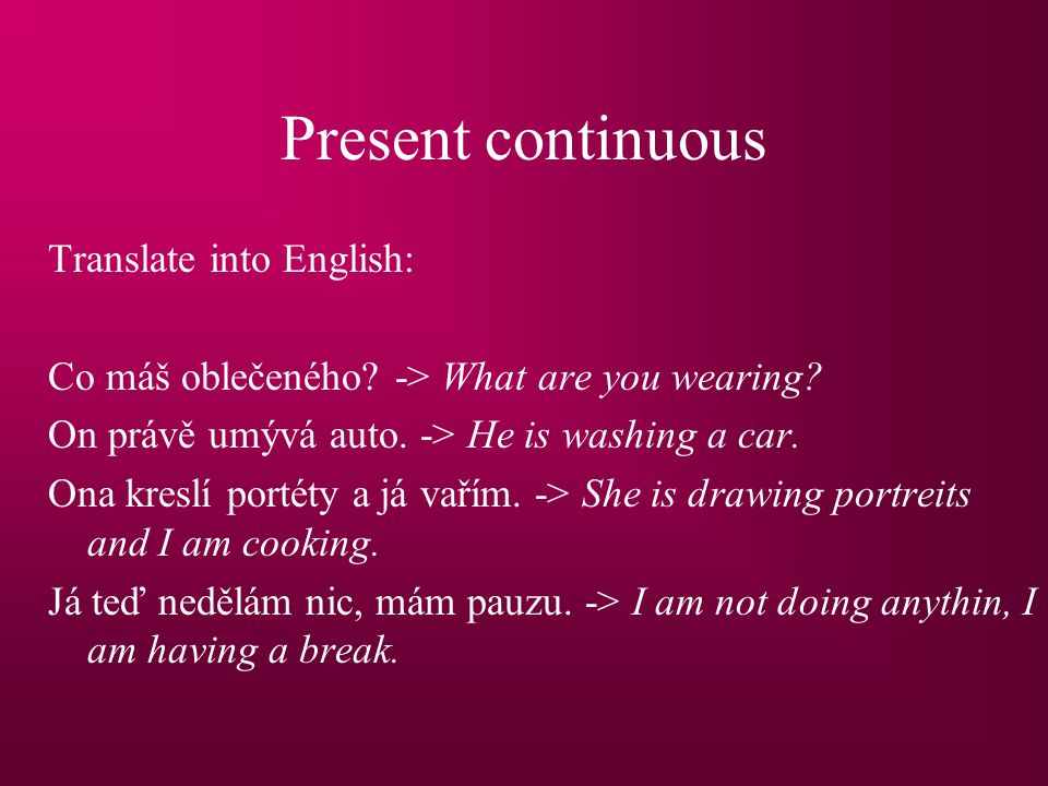 Present continuous Translate into English: