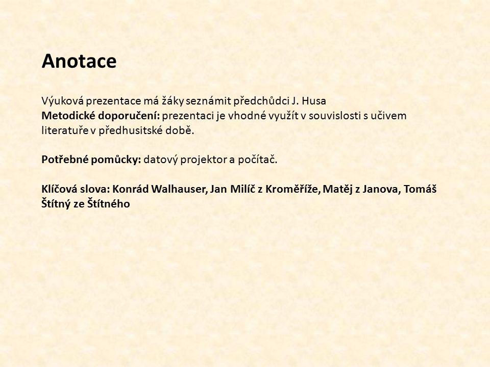 Anotace Výuková prezentace má žáky seznámit předchůdci J. Husa