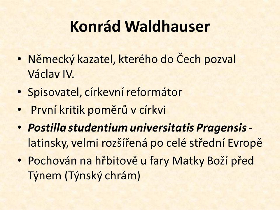 Konrád Waldhauser Německý kazatel, kterého do Čech pozval Václav IV.