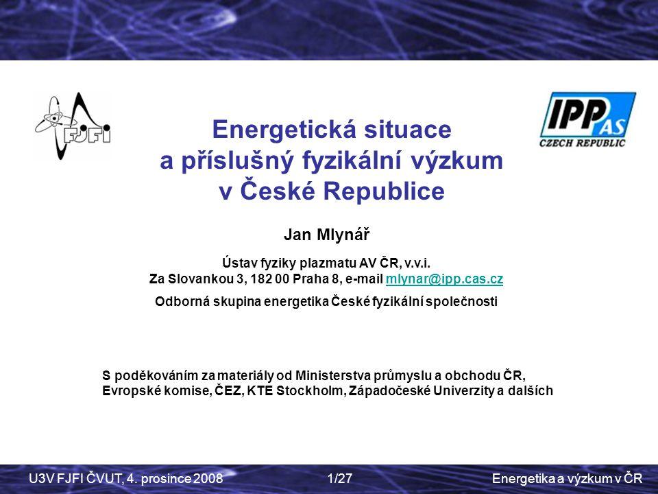 Czech Physics Society Energetická situace a příslušný fyzikální výzkum v České Republice. Jan Mlynář.