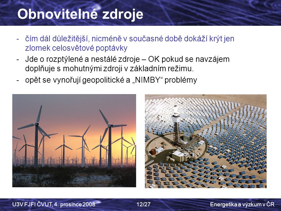 Obnovitelné zdroje čím dál důležitější, nicméně v současné době dokáží krýt jen zlomek celosvětové poptávky.
