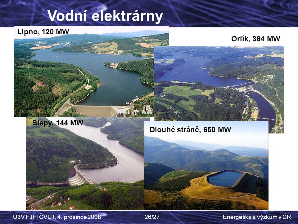 Vodní elektrárny Lipno, 120 MW Orlík, 364 MW Slapy, 144 MW