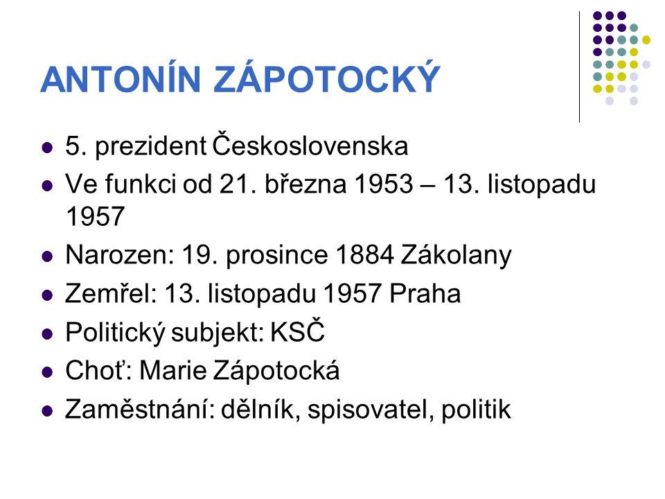 ANTONÍN ZÁPOTOCKÝ 5. prezident Československa
