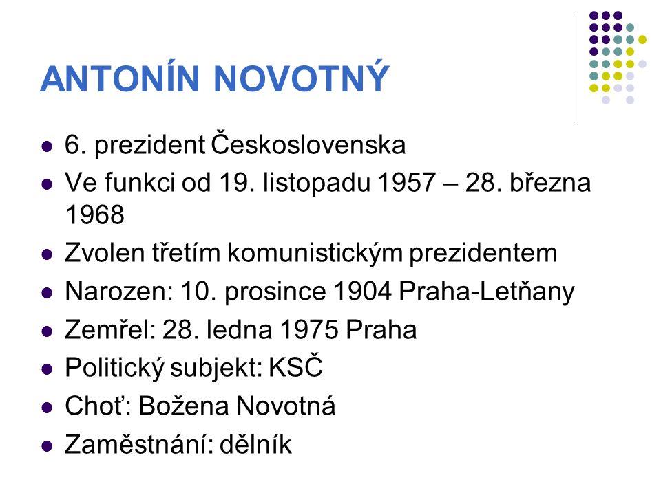 ANTONÍN NOVOTNÝ 6. prezident Československa