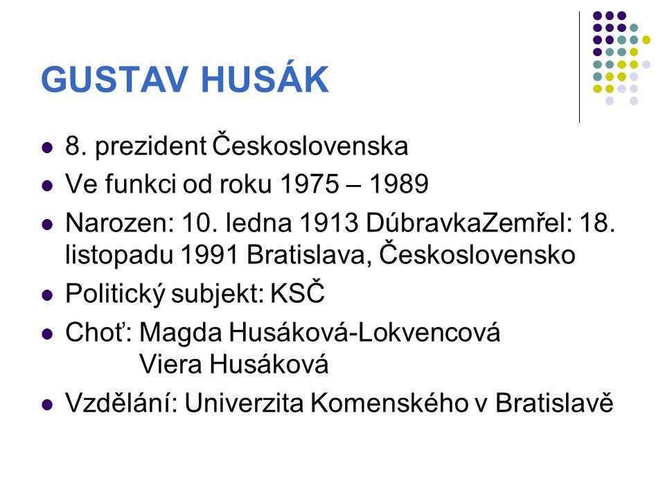 GUSTAV HUSÁK 8. prezident Československa Ve funkci od roku 1975 – 1989