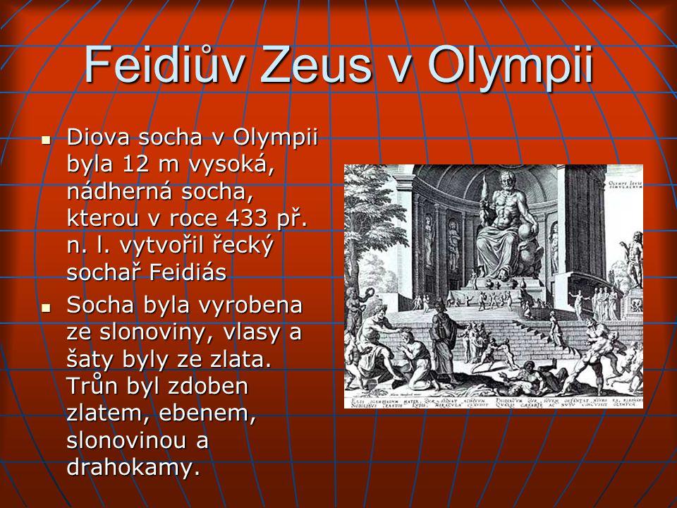 Feidiův Zeus v Olympii Diova socha v Olympii byla 12 m vysoká, nádherná socha, kterou v roce 433 př. n. l. vytvořil řecký sochař Feidiás.
