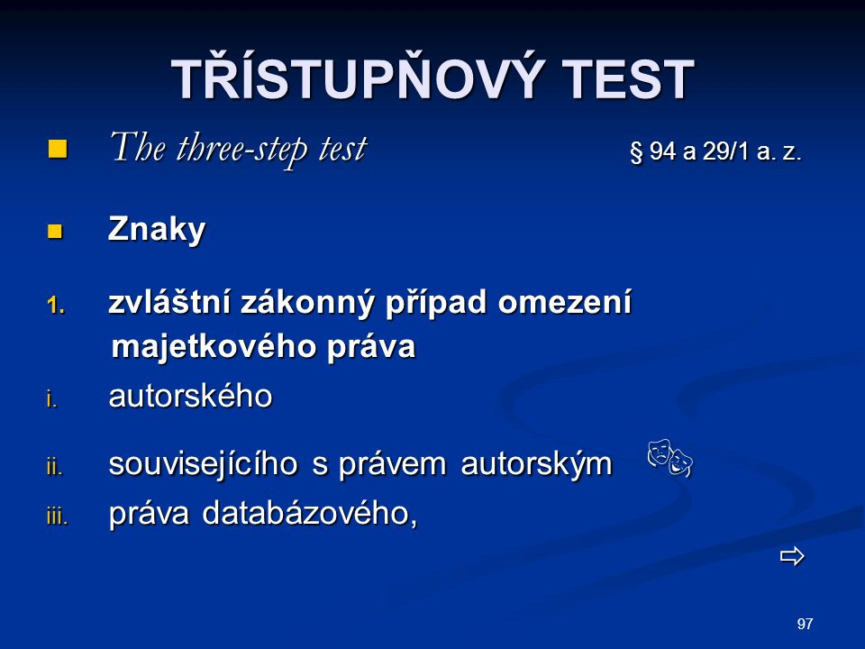 TŘÍSTUPŇOVÝ TEST The three-step test § 94 a 29/1 a. z. Znaky