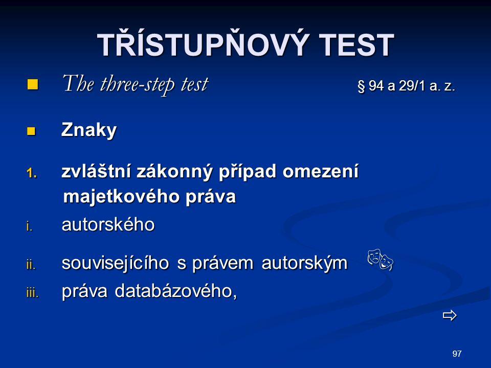TŘÍSTUPŇOVÝ TEST The three-step test § 94 a 29/1 a. z. Znaky