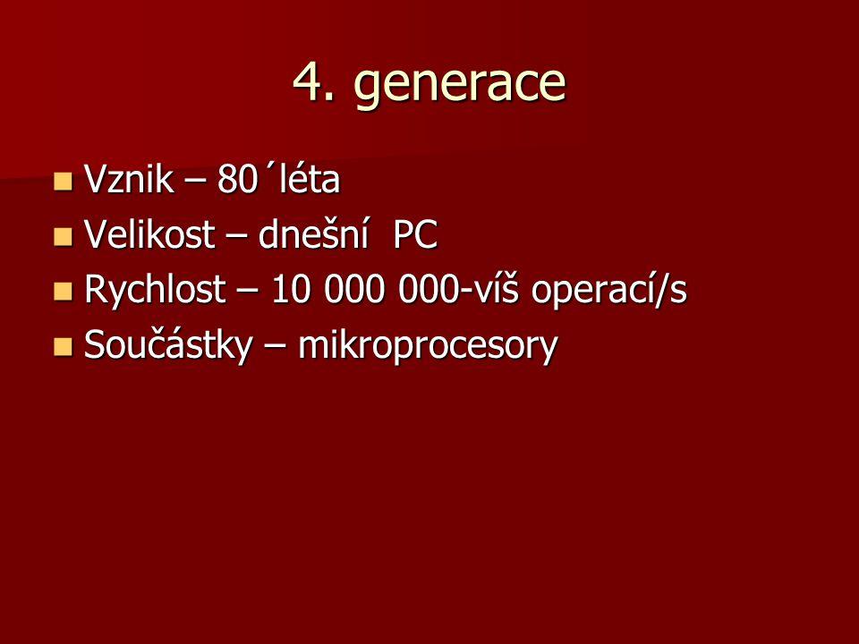 4. generace Vznik – 80´léta Velikost – dnešní PC