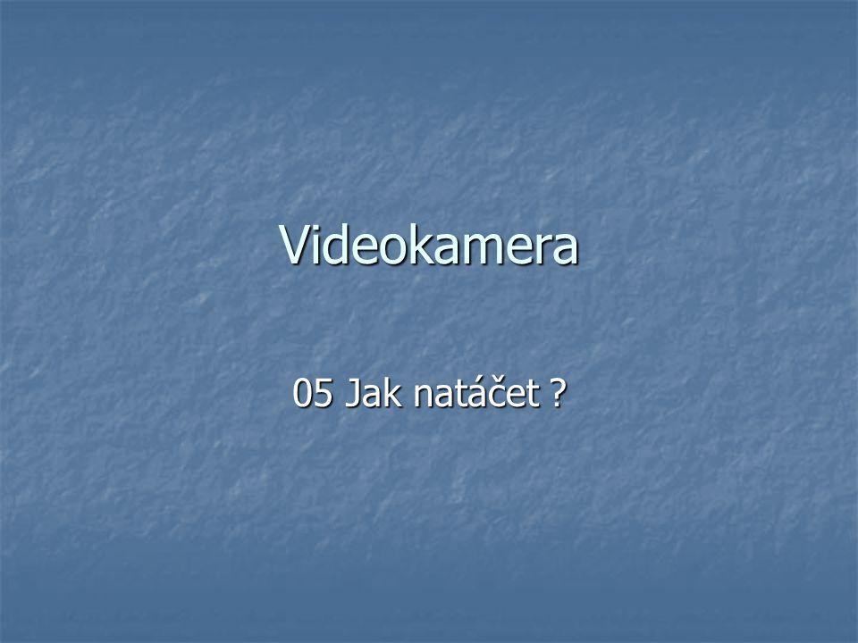Videokamera 05 Jak natáčet