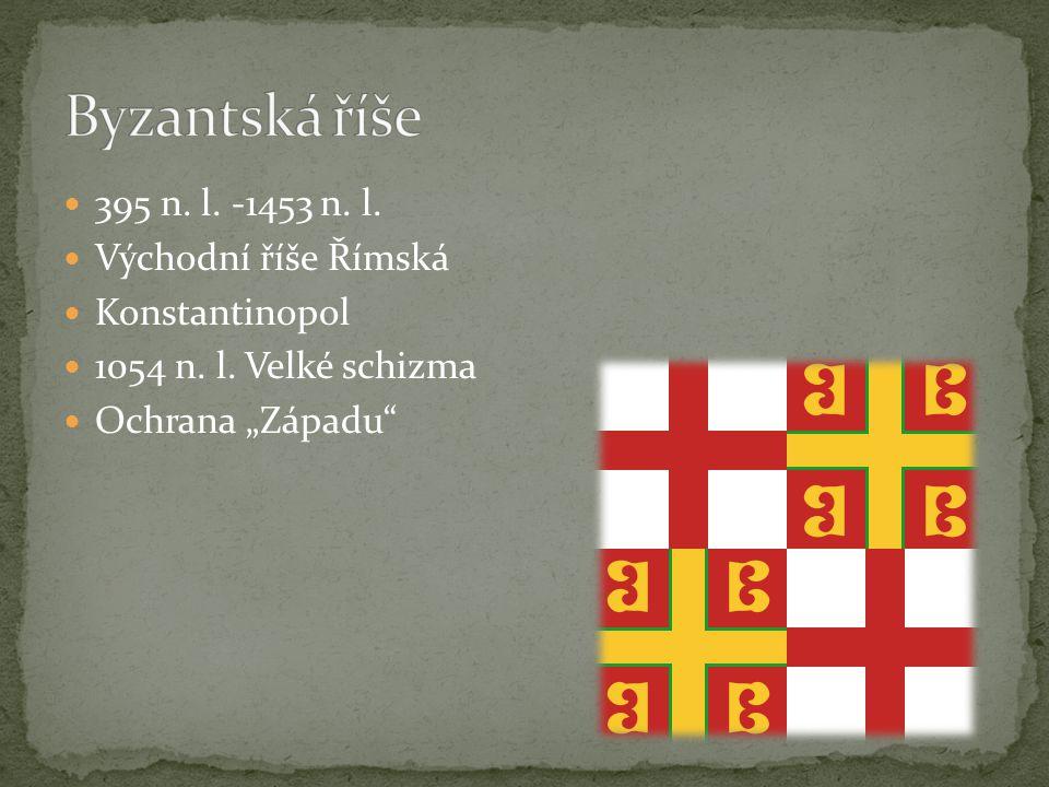 Byzantská říše 395 n. l. -1453 n. l. Východní říše Římská