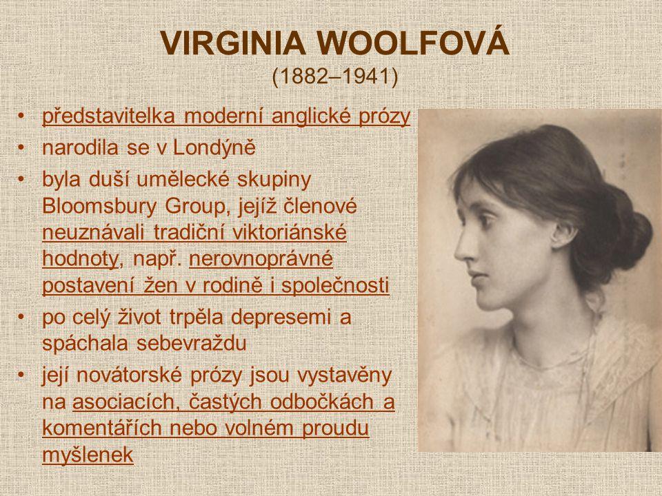 VIRGINIA WOOLFOVÁ (1882–1941) představitelka moderní anglické prózy