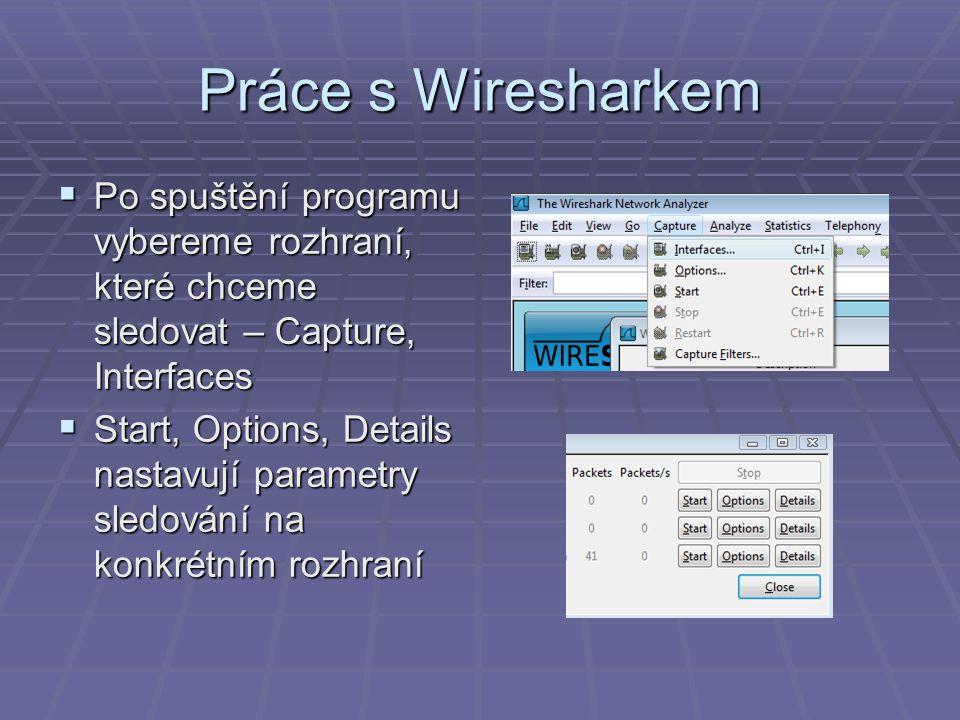 Práce s Wiresharkem Po spuštění programu vybereme rozhraní, které chceme sledovat – Capture, Interfaces.